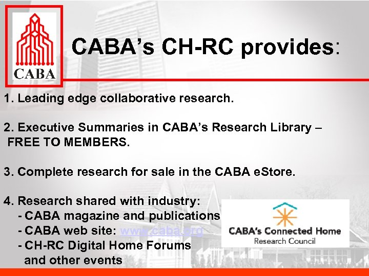 CABA's CH-RC provides: 1. Leading edge collaborative research. 2. Executive Summaries in CABA's Research