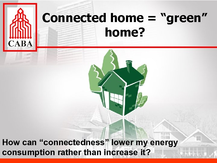 "Connected home = ""green"" home? How can ""connectedness"" lower my energy consumption rather than"