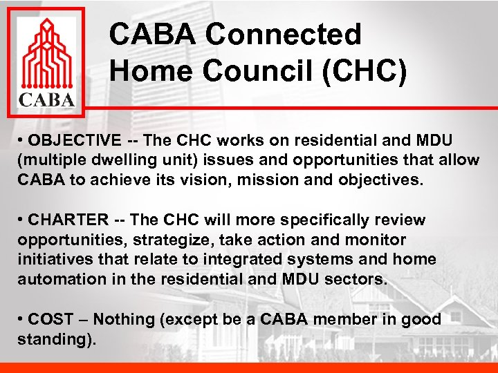 CABA Connected Home Council (CHC) • OBJECTIVE -- The CHC works on residential and