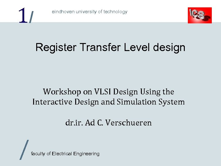 1/ eindhoven university of technology Register Transfer Level design Workshop on VLSI Design Using