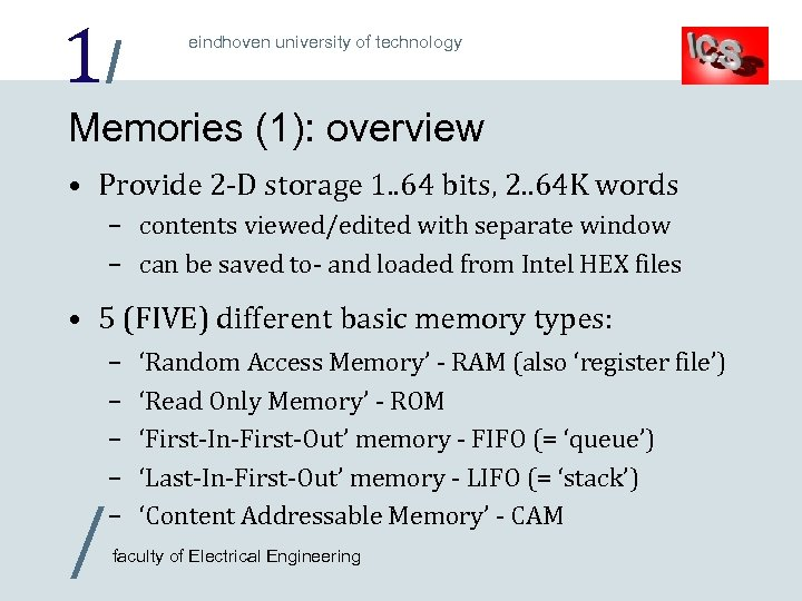 1/ eindhoven university of technology Memories (1): overview • Provide 2 -D storage 1.