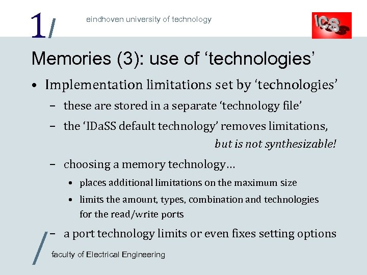 1/ eindhoven university of technology Memories (3): use of 'technologies' • Implementation limitations set