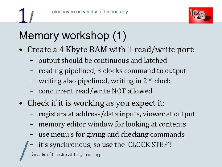 1/ eindhoven university of technology Memory workshop (1) • Create a 4 Kbyte RAM