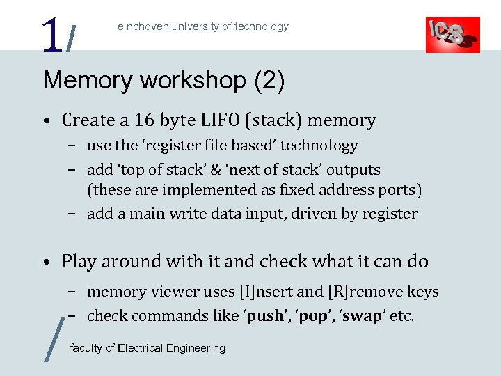 1/ eindhoven university of technology Memory workshop (2) • Create a 16 byte LIFO