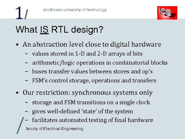 1/ eindhoven university of technology What IS RTL design? • An abstraction level close