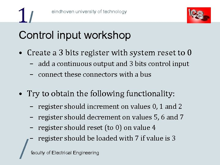 1/ eindhoven university of technology Control input workshop • Create a 3 bits register