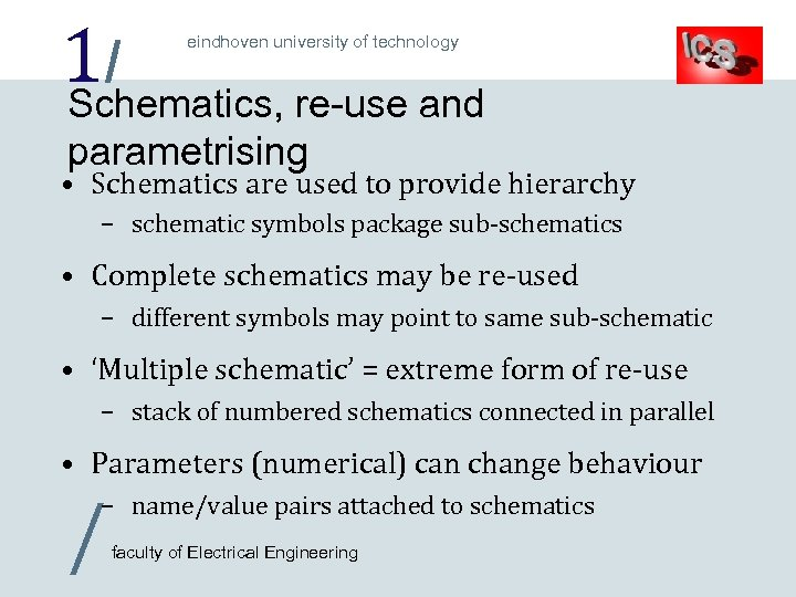 1/ Schematics, re-use and eindhoven university of technology parametrising • Schematics are used to