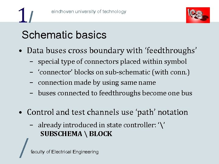 1/ eindhoven university of technology Schematic basics • Data buses cross boundary with 'feedthroughs'
