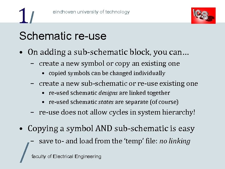1/ eindhoven university of technology Schematic re-use • On adding a sub-schematic block, you