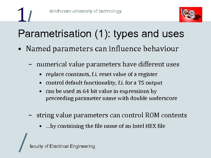 1/ eindhoven university of technology Parametrisation (1): types and uses • Named parameters can