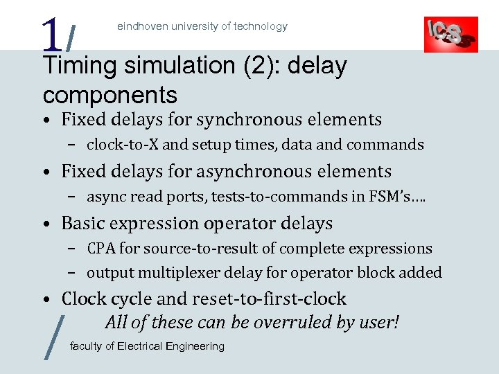 1/ simulation (2): delay Timing eindhoven university of technology components • Fixed delays for