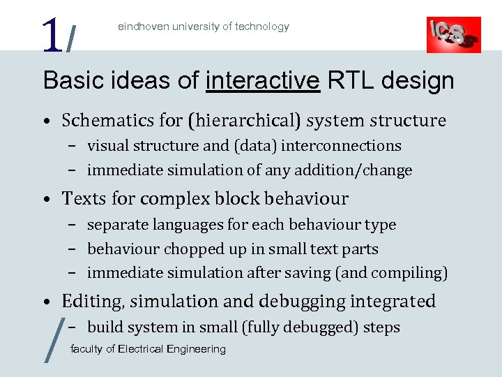 1/ eindhoven university of technology Basic ideas of interactive RTL design • Schematics for