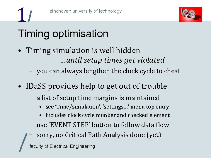 1/ eindhoven university of technology Timing optimisation • Timing simulation is well hidden …until