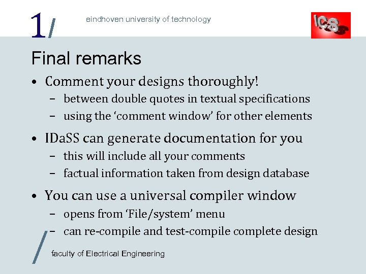 1/ eindhoven university of technology Final remarks • Comment your designs thoroughly! – between