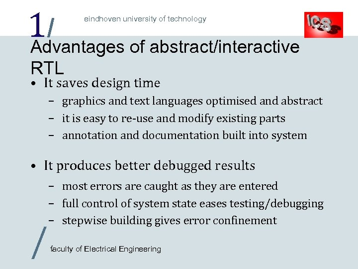 1/ Advantages of abstract/interactive eindhoven university of technology RTL • It saves design time