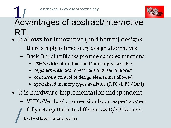 1/ Advantages of abstract/interactive eindhoven university of technology RTL • It allows for innovative