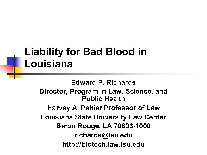 Liability for Bad Blood in Louisiana Edward P. Richards Director, Program in Law, Science,