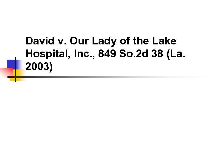 David v. Our Lady of the Lake Hospital, Inc. , 849 So. 2 d
