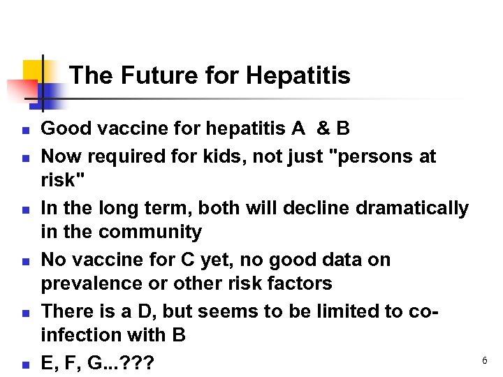 The Future for Hepatitis n n n Good vaccine for hepatitis A & B