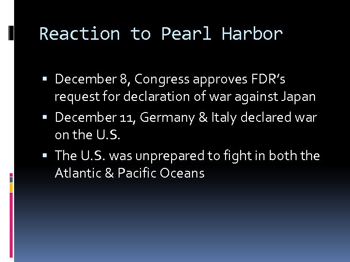 Reaction to Pearl Harbor December 8, Congress approves FDR's request for declaration of war