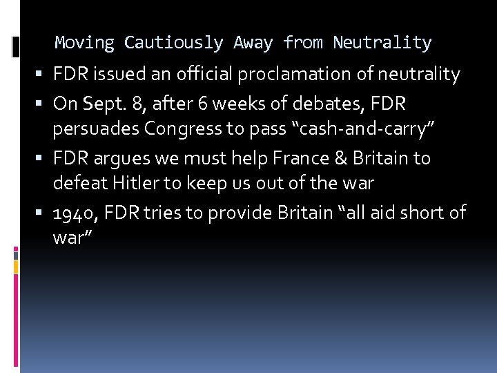 Moving Cautiously Away from Neutrality FDR issued an official proclamation of neutrality On Sept.