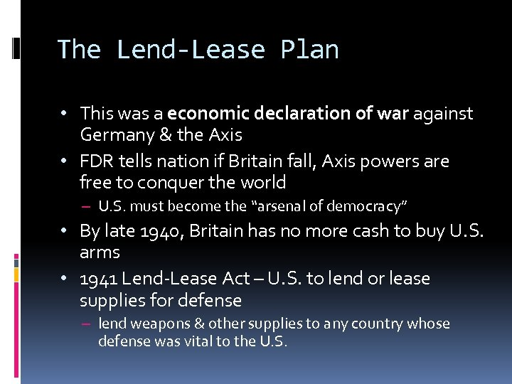 The Lend-Lease Plan • This was a economic declaration of war against Germany &