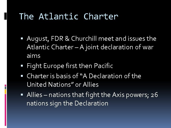 The Atlantic Charter August, FDR & Churchill meet and issues the Atlantic Charter –