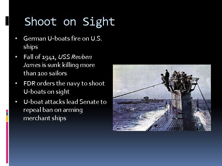 Shoot on Sight • German U-boats fire on U. S. ships • Fall of
