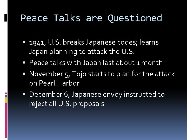 Peace Talks are Questioned 1941, U. S. breaks Japanese codes; learns Japan planning to