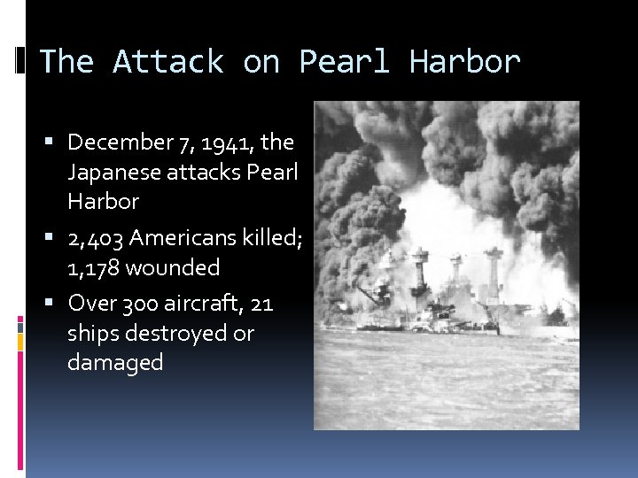 The Attack on Pearl Harbor December 7, 1941, the Japanese attacks Pearl Harbor 2,
