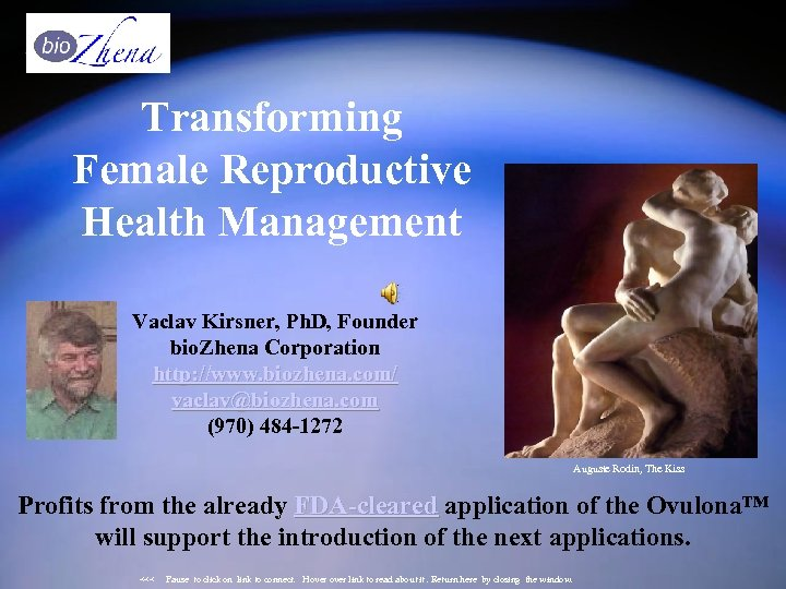 Transforming Female Reproductive Health Management Vaclav Kirsner, Ph. D, Founder bio. Zhena Corporation http: