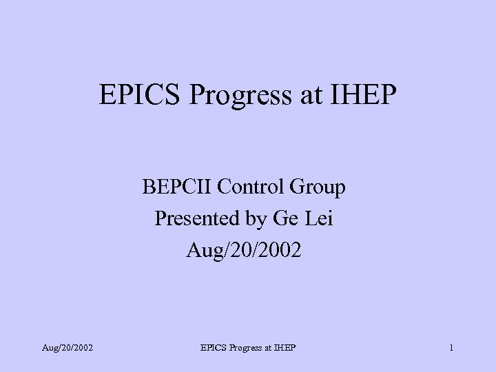 EPICS Progress at IHEP BEPCII Control Group Presented by Ge Lei Aug/20/2002 EPICS Progress