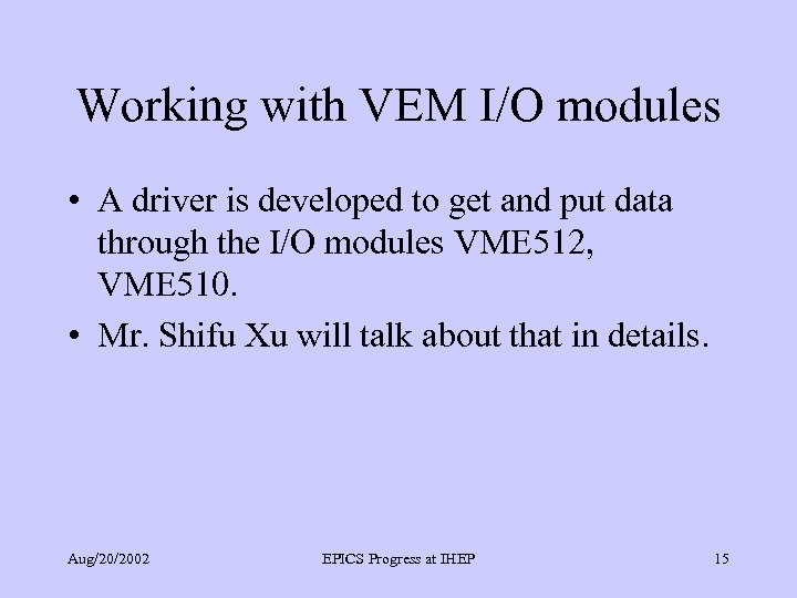 Working with VEM I/O modules • A driver is developed to get and put