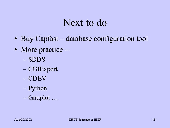 Next to do • Buy Capfast – database configuration tool • More practice –