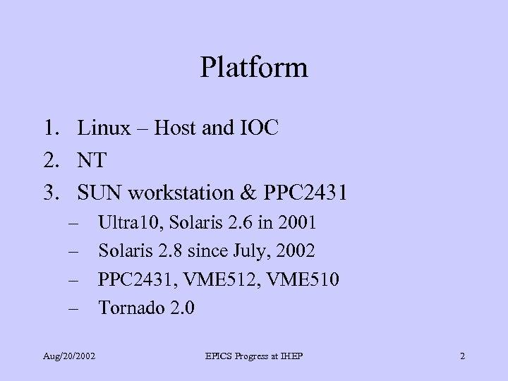 Platform 1. Linux – Host and IOC 2. NT 3. SUN workstation & PPC