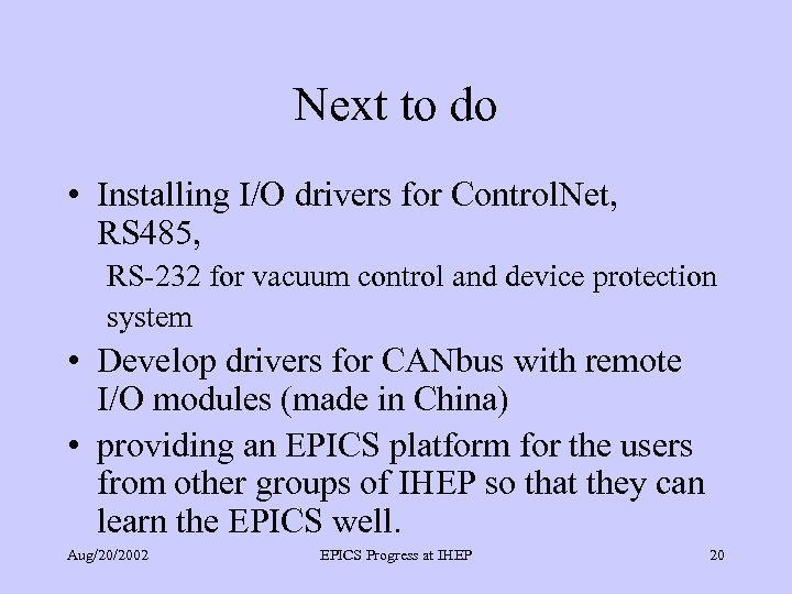 Next to do • Installing I/O drivers for Control. Net, RS 485, RS-232 for