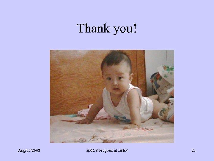 Thank you! Aug/20/2002 EPICS Progress at IHEP 21