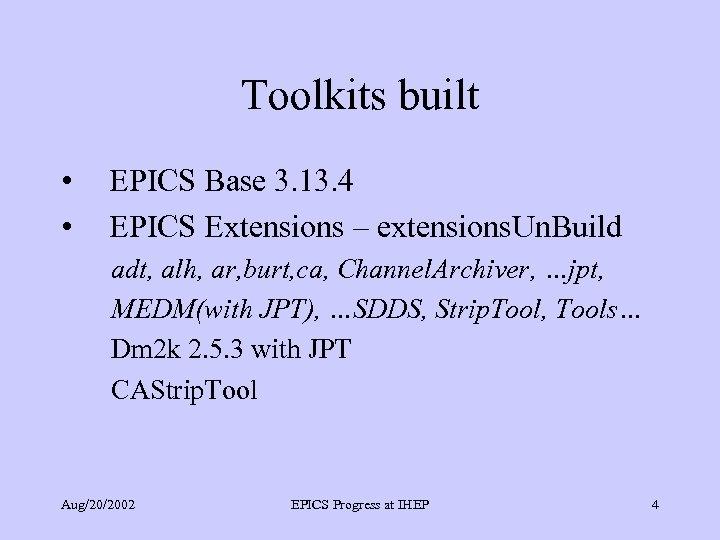 Toolkits built • • EPICS Base 3. 13. 4 EPICS Extensions – extensions. Un.