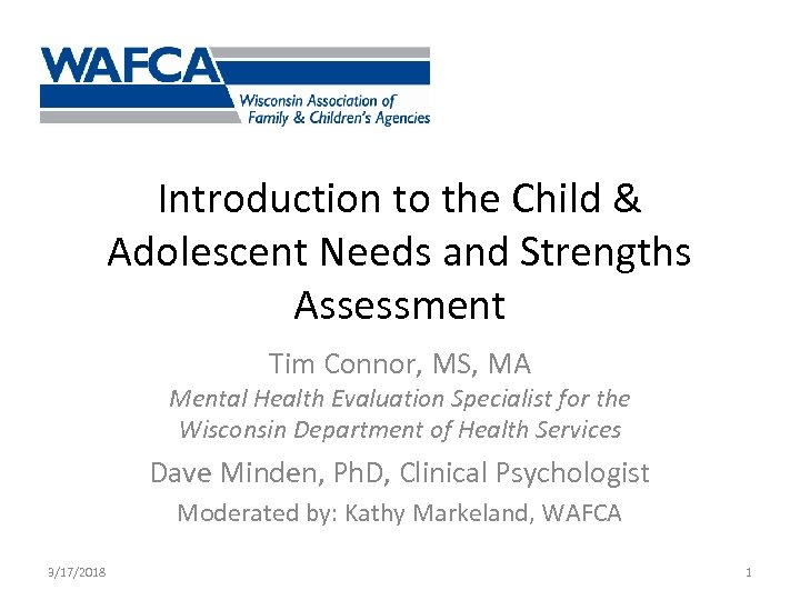 Introduction to the Child & Adolescent Needs and Strengths Assessment Tim Connor, MS, MA