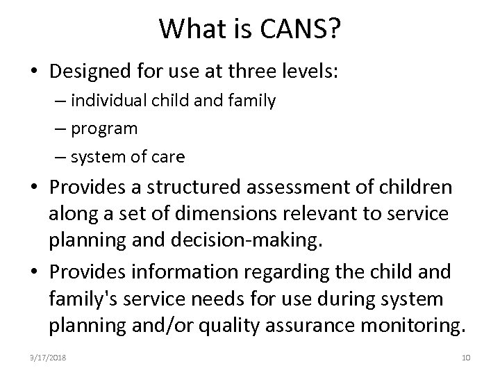 What is CANS? • Designed for use at three levels: – individual child and