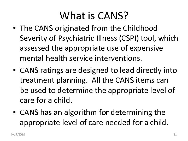 What is CANS? • The CANS originated from the Childhood Severity of Psychiatric Illness