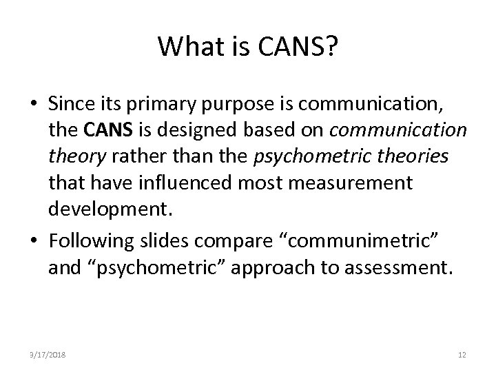 What is CANS? • Since its primary purpose is communication, the CANS is designed