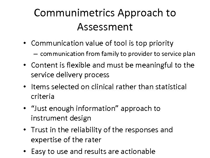 Communimetrics Approach to Assessment • Communication value of tool is top priority – communication