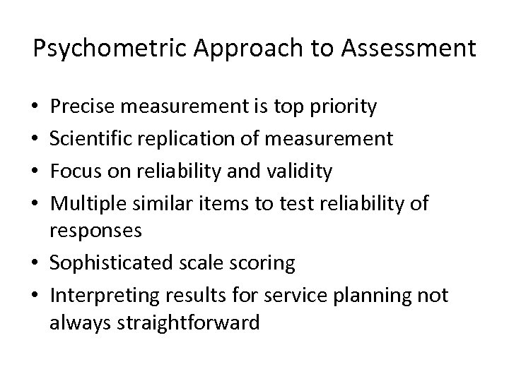 Psychometric Approach to Assessment Precise measurement is top priority Scientific replication of measurement Focus
