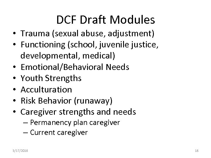 DCF Draft Modules • Trauma (sexual abuse, adjustment) • Functioning (school, juvenile justice, developmental,