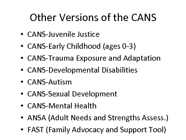 Other Versions of the CANS • • • CANS-Juvenile Justice CANS-Early Childhood (ages 0