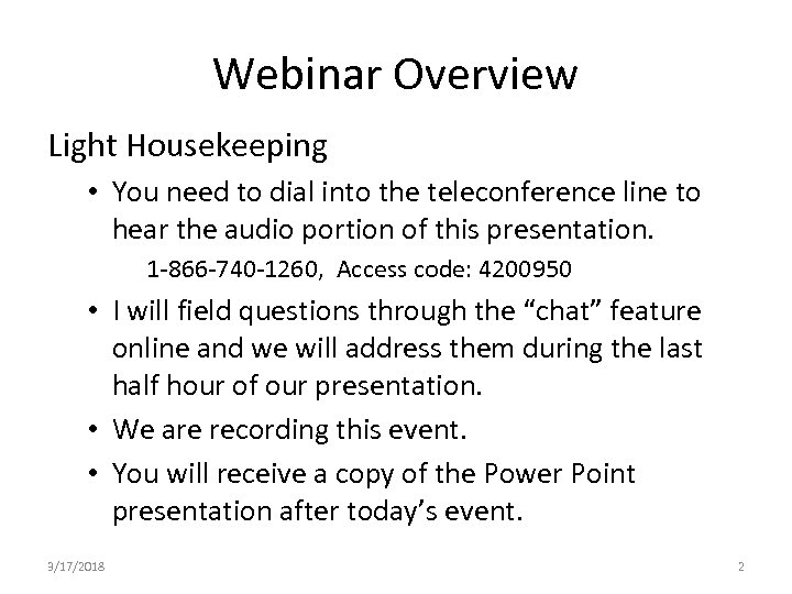 Webinar Overview Light Housekeeping • You need to dial into the teleconference line to