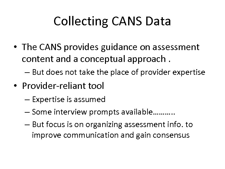 Collecting CANS Data • The CANS provides guidance on assessment content and a conceptual