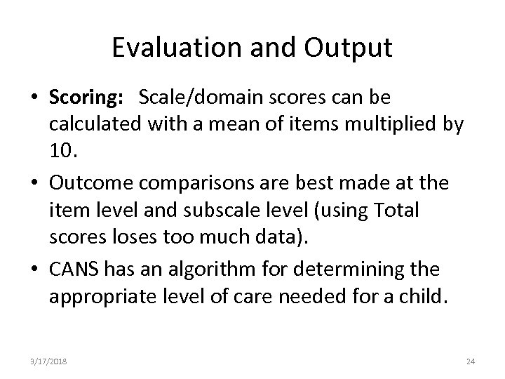 Evaluation and Output • Scoring: Scale/domain scores can be calculated with a mean of
