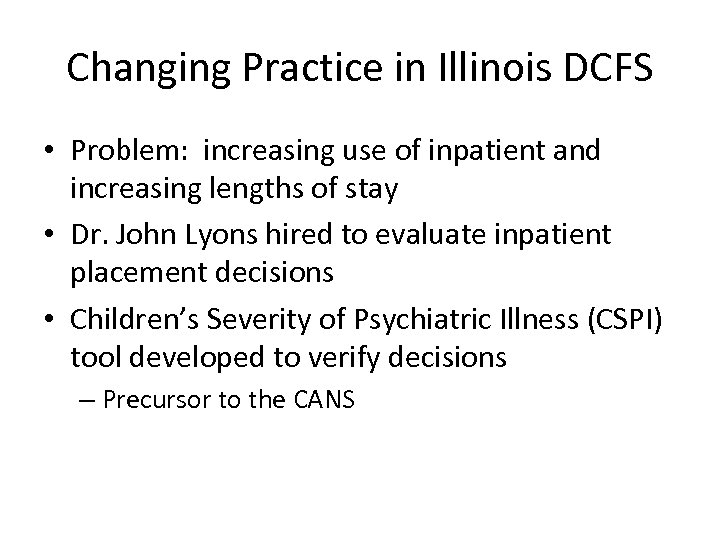 Changing Practice in Illinois DCFS • Problem: increasing use of inpatient and increasing lengths